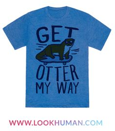 Be like a cute and sassy little otter and tell people to move it! Tell people to get otter your way with this cute and sassy, otter shirt!