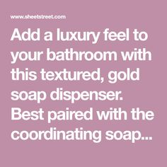 Add a luxury feel to your bathroom with this textured, gold soap dispenser. Best paired with the coordinating soap dish and x Bathroom Soap Dispenser, Bathroom Accessories, Tumbler, Dishes, Feelings, Luxury, Gold, Bathroom Fixtures, Drinkware