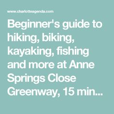 Beginner's guide to hiking, biking, kayaking, fishing and more at Anne Springs Close Greenway, 15 minutes from Charlotte - Charlotte Agenda