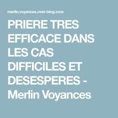 PRIERE TRES EFFICACE DANS LES CAS DIFFICILES ET DESESPERES - Merlin Voyances