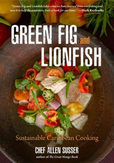 Buy Green Fig and Lionfish: Sustainable Caribbean Cooking by Allen Susser and Read this Book on Kobo's Free Apps. Discover Kobo's Vast Collection of Ebooks and Audiobooks Today - Over 4 Million Titles! I Chef, Cooking Chef, Green Fig, Miami Restaurants, Fish Feed, Sustainable Seafood, Seafood Recipes, Food Dishes, The Best