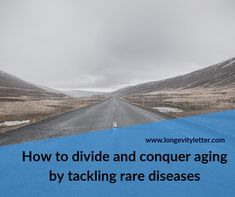 How to divide and conquer aging by tackling rare diseases Viral Vector, Gene Therapy, The Retina, Rare Disease, Dealing With Stress, Type I, Aging Process, Letter