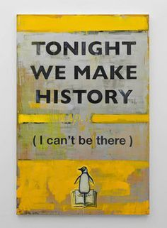 Harland Miller, 'Tonight We Make History (p.s. I Can't Be There),' 2016, Blain | Southern