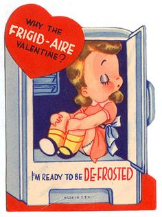 Vintage Valentine: Why the FRIGID-AIRE Valentine?  I'm ready to be DE-FROSTED