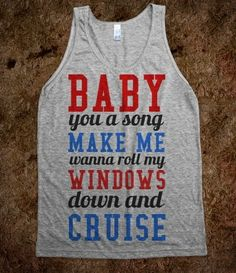 Baby you a song you make me wanna roll my windows down and cruise <3 I want this!