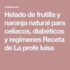 Helado de frutilla y naranja natural para celíacos, diabéticos y regímenes Receta de La profe luisa