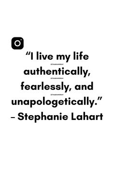 """I live my life authentically, fearlessly, and unapologetically."" – Stephanie Lahart 