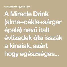 A Miracle Drink (alma+cékla+sárgarépalé) nevű italt évtizedek óta isszák a kínaiak, azért hogy egészségesek maradjanak.Egy tüdőrákos férfinak,...
