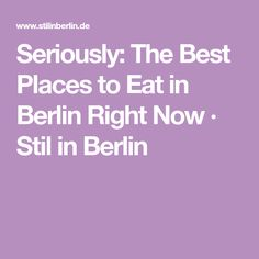 Seriously: The Best Places to Eat in Berlin Right Now · Stil in Berlin