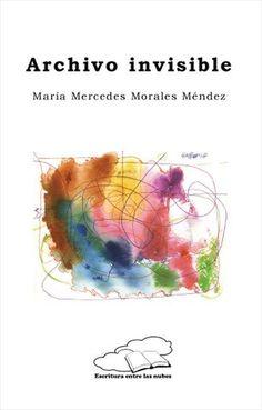 Archivo invisible / María Mercedes Morales Méndez. http://absysnetweb.bbtk.ull.es/cgi-bin/abnetopac01?TITN=520743