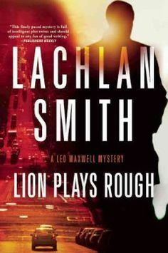 Lion Plays Rough: A Leo Maxwell Mystery by Lachlan Smith
