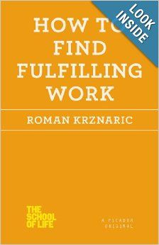 How to Find Fulfilling Work (The School of Life): Roman Krznaric: 9781250030696: Amazon.com: Books