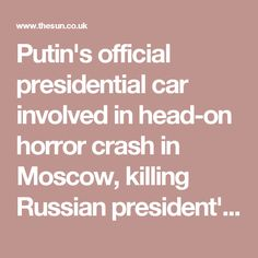 Putin's official presidential car involved in head-on horror crash in Moscow, killing Russian president's 'favourite chauffeur'