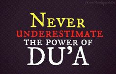 Never underestimate the power of dua