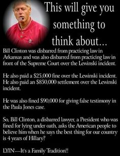 A vote for Hillary will put this guy back in the White House too !!!  Above the Law Hillary said it herself, she is putting Bill in charge of the economy.  Even she does not think she is the woman she thought she was.