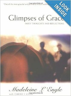 Glimpses of Grace: Daily Thoughts and Reflections: Madeleine L'Engle: 9780060652814: Amazon.com: Books