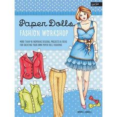 Paper Dolls Fashion Workshop: More Than 40 Inspiring Designs, Projects & Ideas for Creating Your Own Paper Doll Fashions