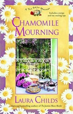 Chamomile Mourning (2005) (The sixth book in the Tea Shop Mysteries series) A novel by Laura Childs