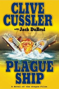 First book by Clive I read-Wow-Plague Ship      (Oregon Files, book 5)    by    Clive Cussler and     Jack Du Brul