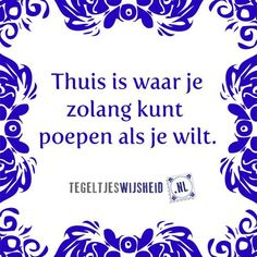 Thuis is waar je zolang kunt poepen Mj Quotes, Dutch Quotes, Home Quotes And Sayings, Jokes Quotes, Wall Quotes, Best Quotes, Funny Quotes, Inspirational Quotes, Cool Words