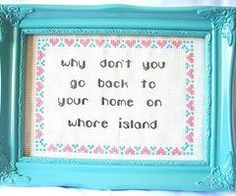 Whore island. I can't stop myself. And I might take up cross stitch.
