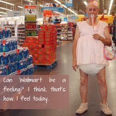 Can Walmart Be A Feeling? How I Feel Today: Baby Grandpa in Diapers and Pacifier - Funny Pictures at Walmart