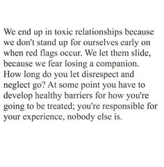"""How to hopefully avoid getting court & trapped in toxic relationships. Remain openly vigilant to warning signs & red flags that become exposed during the progression of your relationship; please don't just let them slide. You deserve to treated right, be properly appreciated, cared for respected & loved. Have courage & be strong enough to walk away. You need to leave, if it's unhealthy manipulative neglectful environment. You - nobody else. Companion quote to """"What you allow is what will…"""