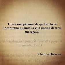 You're one of those people that you meet when life decides to give you a gift~Dickens Best Quotes, Love Quotes, Inspirational Quotes, Words Quotes, Sayings, Italian Quotes, Bukowski, Good Thoughts, Love Words
