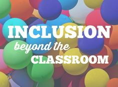 Discover 10 ways to improve inclusion beyond the classroom. Try these in your school!