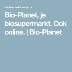 Bio-Planet, je biosupermarkt. Ook online. | Bio-Planet