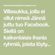 Villasukka, jolla ei ollut nimeä Jännä juttu tuo Facebook. Siellä on kaikenlaisia ihania ryhmiä, joista löytyy kaikenlaisia ihania i...