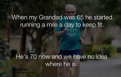 Funny Jokes - When my Grandad was 65 he started running a mile a day to keep fit Stupid Jokes, Some Jokes, Funny Jokes, Hilarious, Kid Jokes, Funny Today, Daily Funny, Daily Memes, Funny Laugh