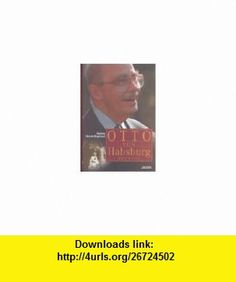 Otto von Habsburg. (9783222129711) Gordon Brook-Shepherd , ISBN-10: 3222129711  , ISBN-13: 978-3222129711 ,  , tutorials , pdf , ebook , torrent , downloads , rapidshare , filesonic , hotfile , megaupload , fileserve