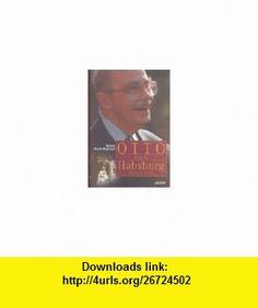 Otto von Habsburg. (9783222129711) Gordon Brook-Shepherd , ISBN-10: 3222129711  , ISBN-13: 978-3222129711 ,  , tutorials , pdf , ebook , torrent , downloads , rapidshare , filesonic , hotfile , megaupload , fileserve