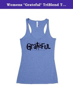 """Womens """"Grateful"""" TriBlend Tank Top (Small). Rise-N-Shine Women's Grateful Tank Top is great for a gym workout, running errands or just staying home!."""