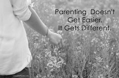 parenting doesn't get easier. it gets different