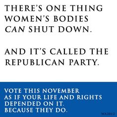 Shut down the Republican Party - VOTE and we can do it!!!!!