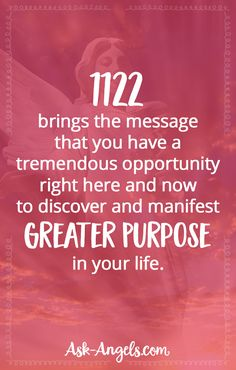 1122 brings the message that you have a tremendous opportunity right here and now to discover and manifest greater purpose in your life.