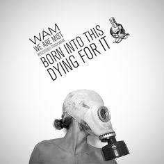 """Born into this, dying for it"". WAM-wearemist. Blanco y negro. Mascara de gas."