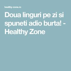 Doua linguri pe zi si spuneti adio burta! - Healthy Zone Rina Diet, How To Get Rid, Herbal Remedies, Diy Beauty, Good To Know, Metabolism, Health And Beauty, Herbalism, The Cure