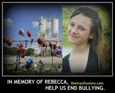 "DOES THIS MAKE YOU FURIOUS? IT SHOULD!!! Two teenagers told a 12 year old girl, ""You should die. Why don't you go kill yourself?"" Sadly, she listened to her bullies and jumped to her death! Please pray with us for Rebecca's family, for the bullies and their families during this time.  In memory of Rebecca Sedwick and many others who have been bullied to death already this school year ... help us end bullying!   HOW YOU CAN HELP: http://igg.me/at/DestroyIllusions/x/3550276"