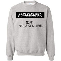 """you're still here"""" sweatshirt😆 Sassy Shirts, Sarcastic Shirts, Funny Shirt Sayings, Funny Tee Shirts, T Shirts With Sayings, Style Hipster, Style Grunge, Soft Grunge, Indie Style"""