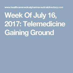 Week Of July 16, 2017:  Telemedicine Gaining Ground