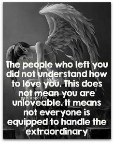 The people who left you are not equipped to handle the extraordinary