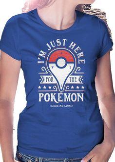 f6b9ad3a LeRage Women's I'm Just Here for the Pokemon – Leave Me Alone Tshirts