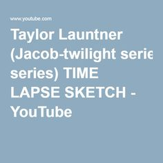 Taylor Launtner (Jacob-twilight series) TIME LAPSE SKETCH - YouTube