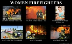 Women firefighters - with a nod to my incredibly strong and courageous daughter, my Firechick  :)