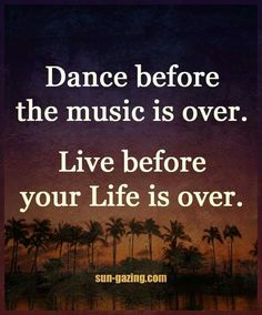 Dance before the music is over. Live before your life is over. #music #passion