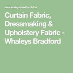 Curtain Fabric, Dressmaking & Upholstery Fabric  - Whaleys Bradford
