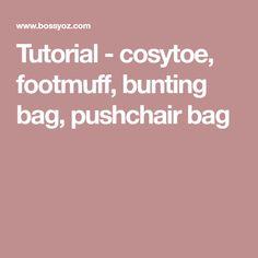 Tutorial - cosytoe, footmuff, bunting bag, pushchair bag